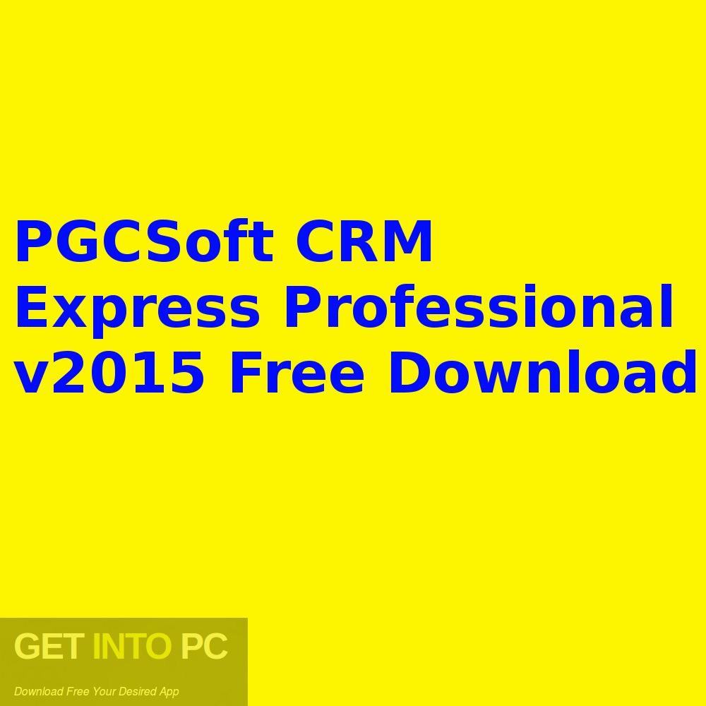 PGCSoft CRM Express Professional v2015 Free Download - GetintoPC.com